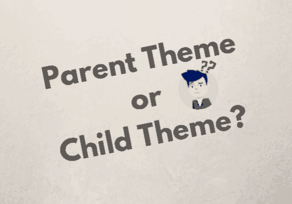Parent Theme or Child Theme